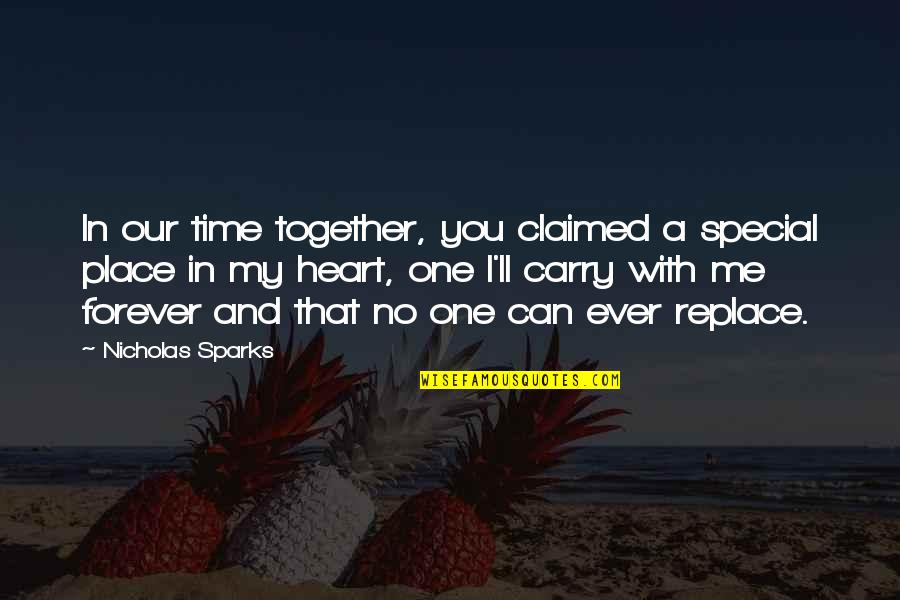 U N Me Together Forever Quotes By Nicholas Sparks: In our time together, you claimed a special