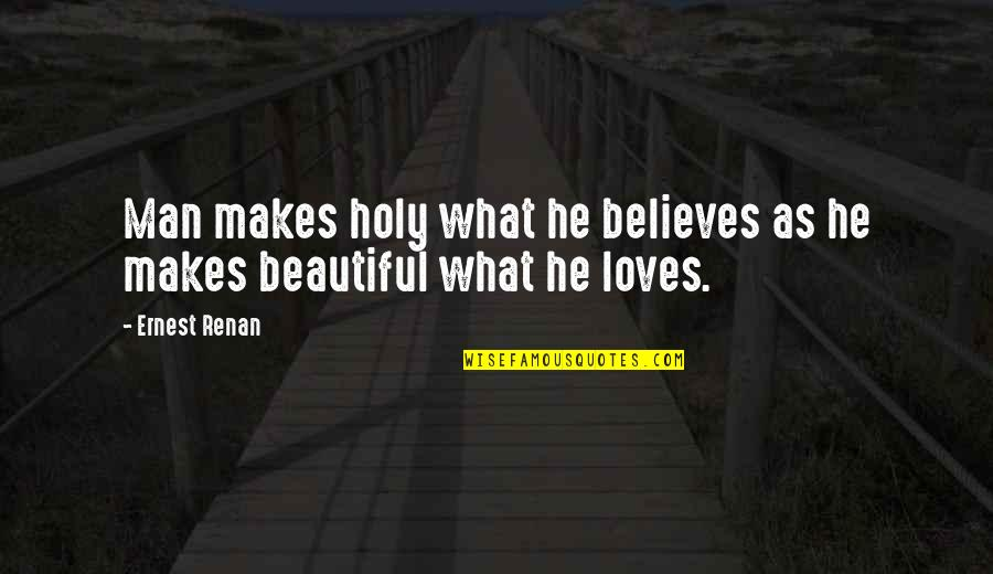 U R So Beautiful Quotes By Ernest Renan: Man makes holy what he believes as he