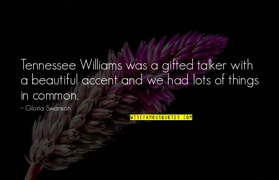 U R So Beautiful Quotes By Gloria Swanson: Tennessee Williams was a gifted talker with a