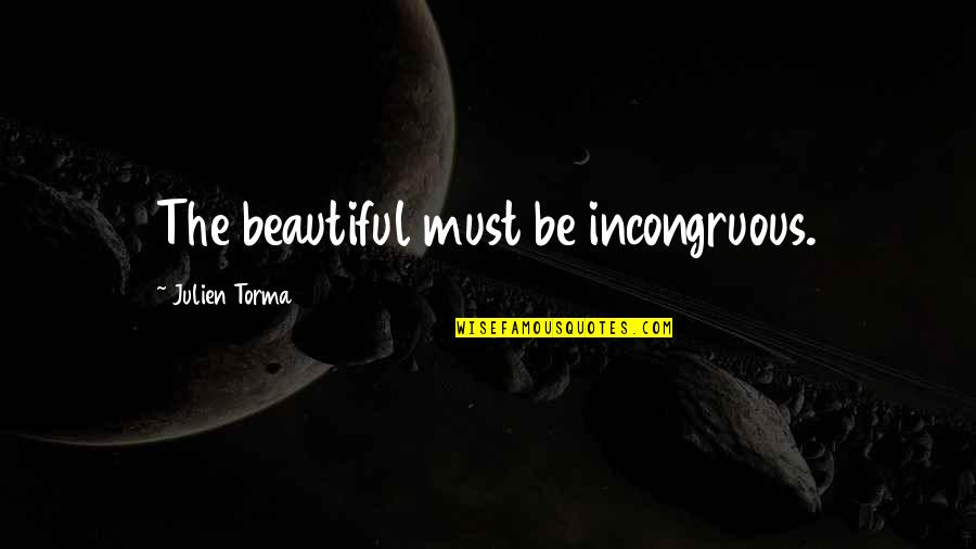 U R So Beautiful Quotes By Julien Torma: The beautiful must be incongruous.