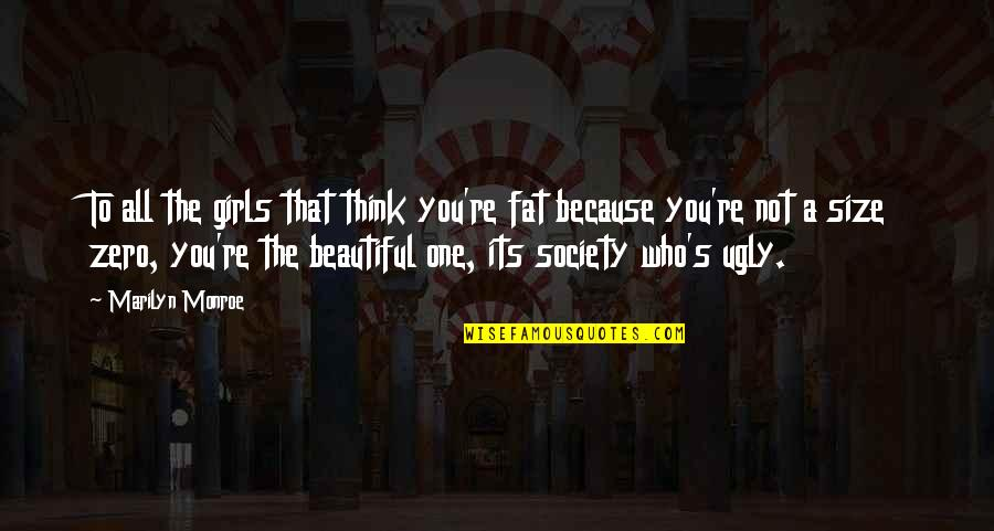 U R So Beautiful Quotes By Marilyn Monroe: To all the girls that think you're fat