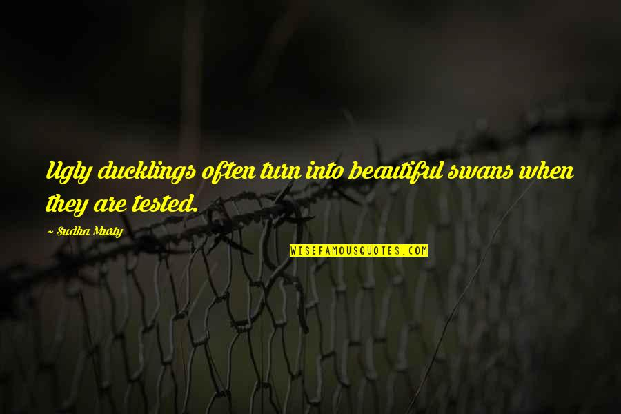 U R So Beautiful Quotes By Sudha Murty: Ugly ducklings often turn into beautiful swans when