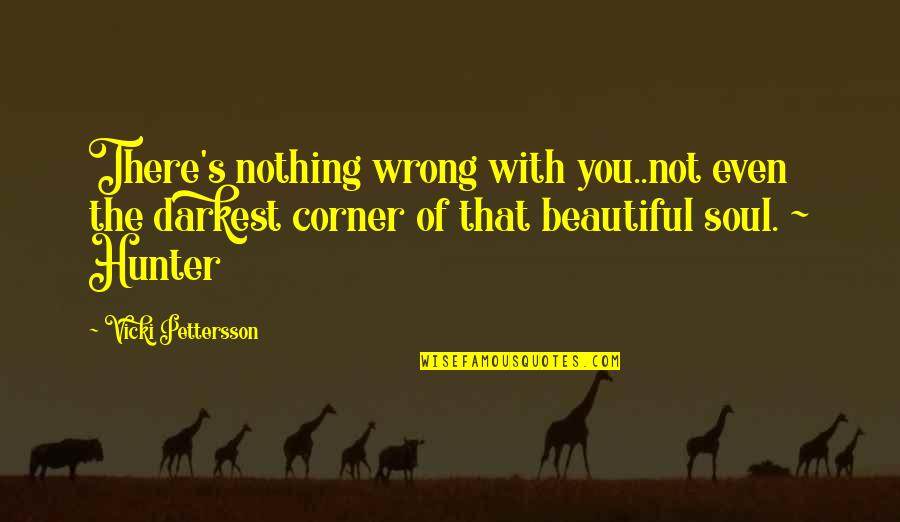 U R So Beautiful Quotes By Vicki Pettersson: There's nothing wrong with you..not even the darkest