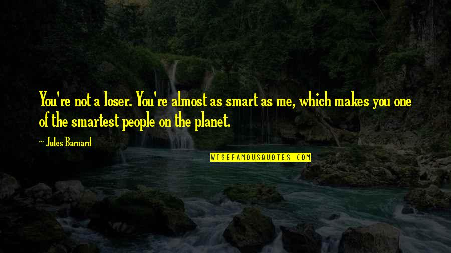 U R So Cute Quotes By Jules Barnard: You're not a loser. You're almost as smart