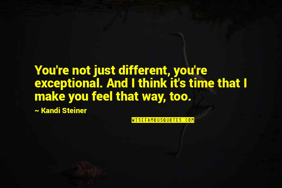 U R So Cute Quotes By Kandi Steiner: You're not just different, you're exceptional. And I