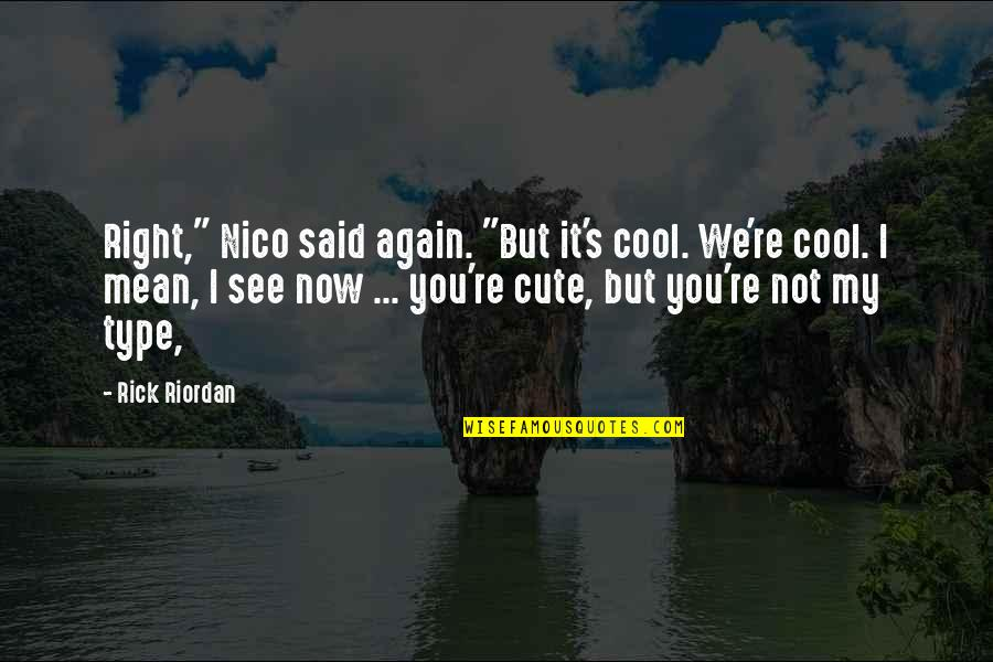 "U R So Cute Quotes By Rick Riordan: Right,"" Nico said again. ""But it's cool. We're"