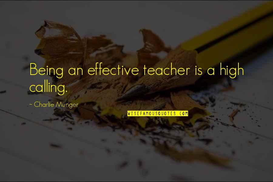 U R The Best Teacher Quotes By Charlie Munger: Being an effective teacher is a high calling.