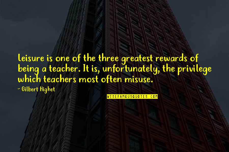U R The Best Teacher Quotes By Gilbert Highet: Leisure is one of the three greatest rewards