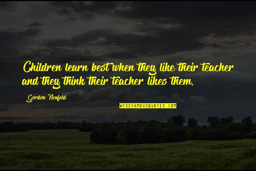 U R The Best Teacher Quotes By Gordon Neufeld: Children learn best when they like their teacher