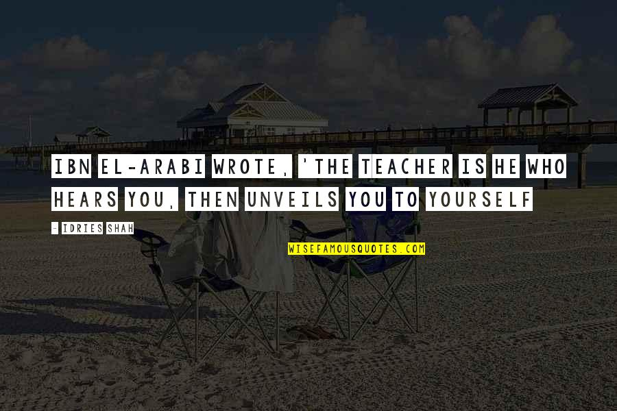 U R The Best Teacher Quotes By Idries Shah: Ibn El-Arabi wrote, 'The Teacher is he who