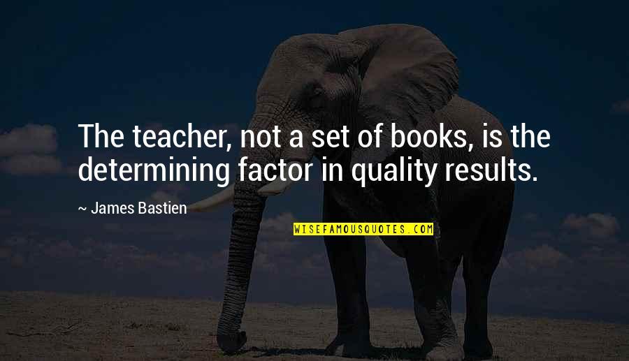U R The Best Teacher Quotes By James Bastien: The teacher, not a set of books, is
