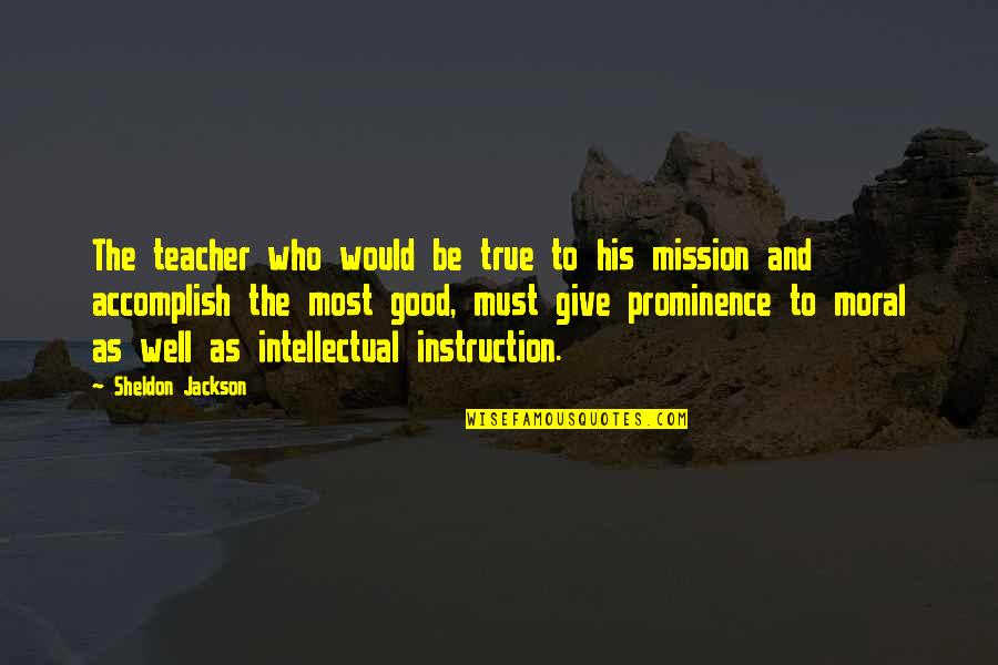 U R The Best Teacher Quotes By Sheldon Jackson: The teacher who would be true to his
