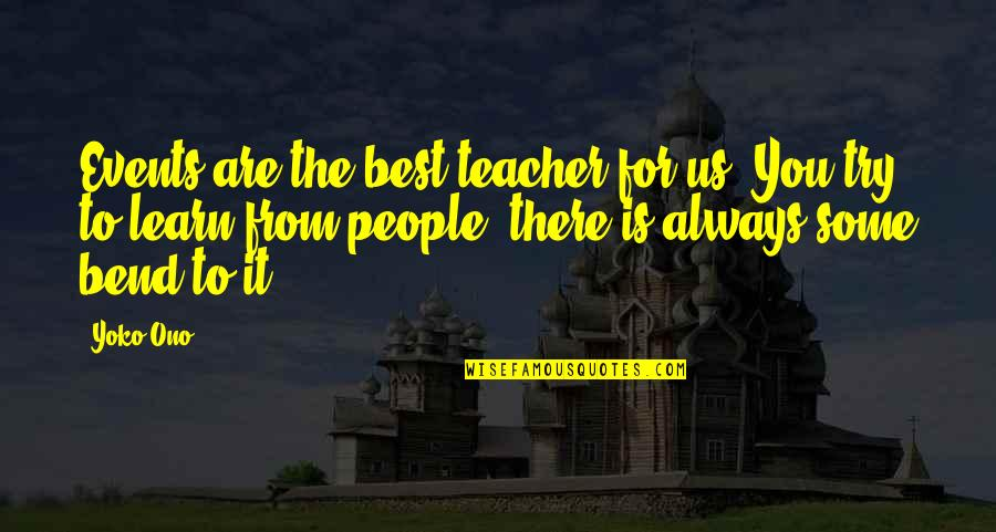 U R The Best Teacher Quotes By Yoko Ono: Events are the best teacher for us. You