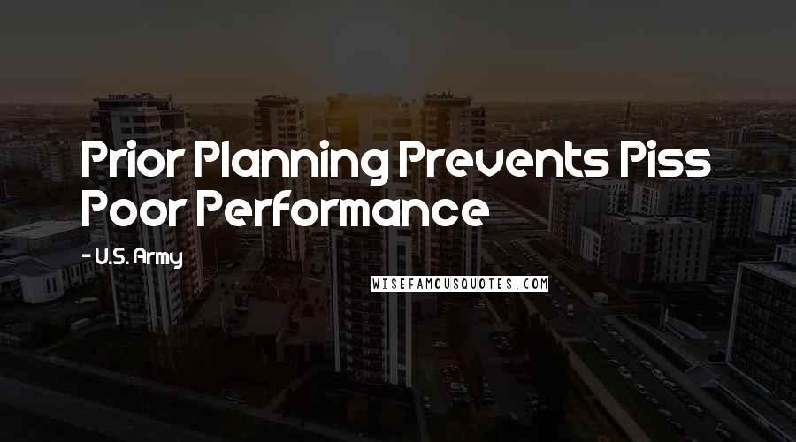 U.S. Army quotes: Prior Planning Prevents Piss Poor Performance