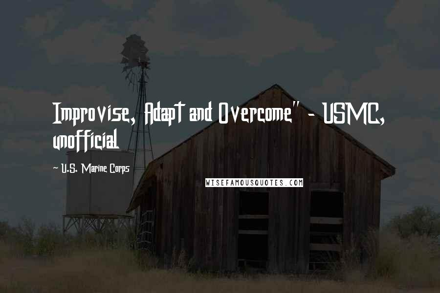 "U.S. Marine Corps quotes: Improvise, Adapt and Overcome"" - USMC, unofficial"