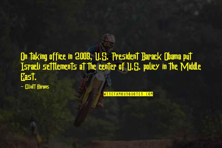 U S President Quotes By Elliott Abrams: On taking office in 2009, U.S. President Barack