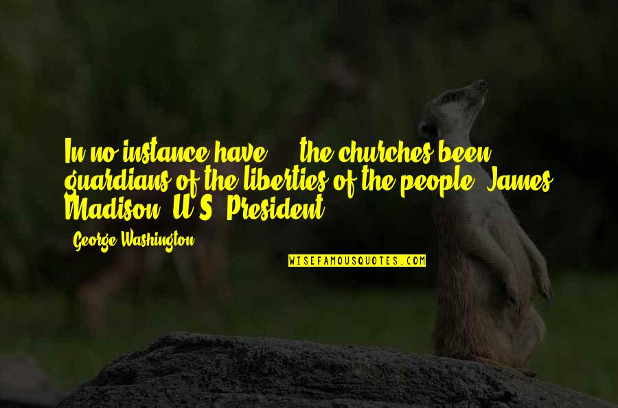 U S President Quotes By George Washington: In no instance have ... the churches been