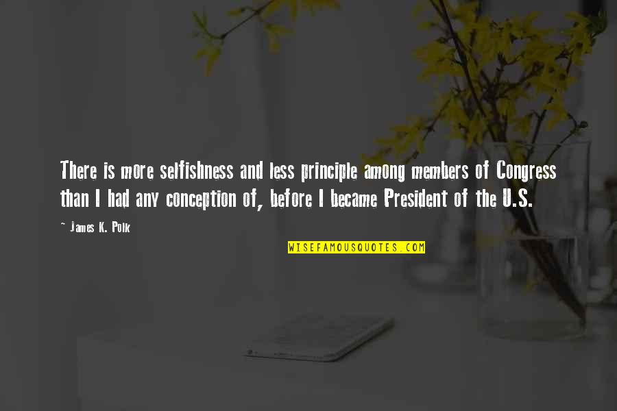 U S President Quotes By James K. Polk: There is more selfishness and less principle among