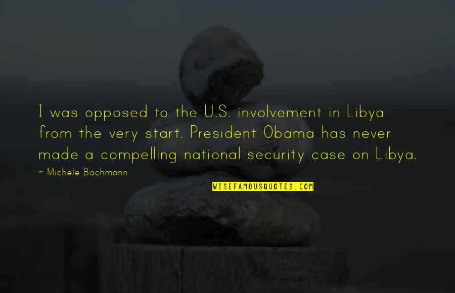 U S President Quotes By Michele Bachmann: I was opposed to the U.S. involvement in