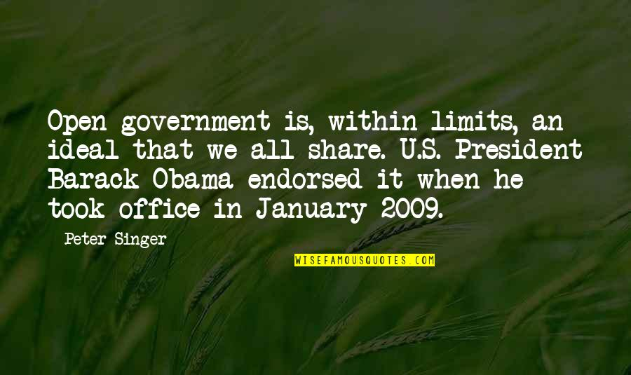 U S President Quotes By Peter Singer: Open government is, within limits, an ideal that