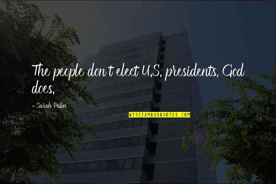 U S President Quotes By Sarah Palin: The people don't elect U.S. presidents, God does.