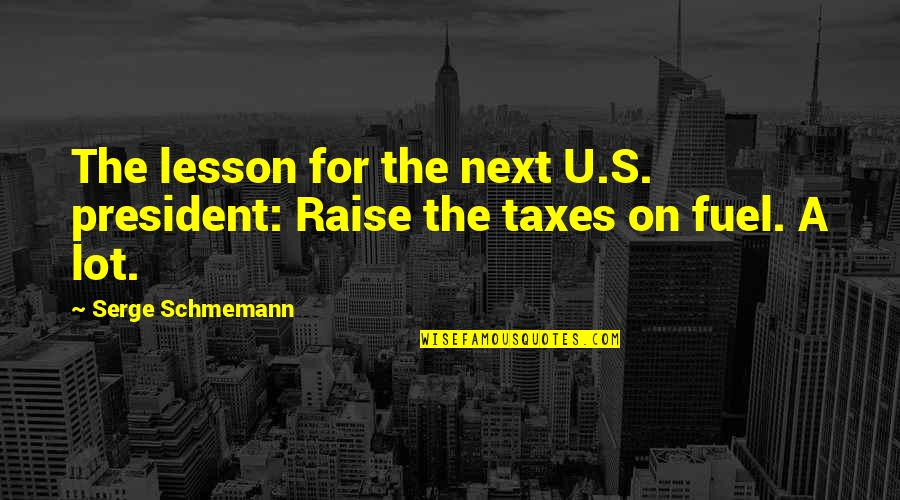 U S President Quotes By Serge Schmemann: The lesson for the next U.S. president: Raise