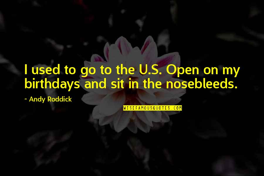 U.s Quotes By Andy Roddick: I used to go to the U.S. Open