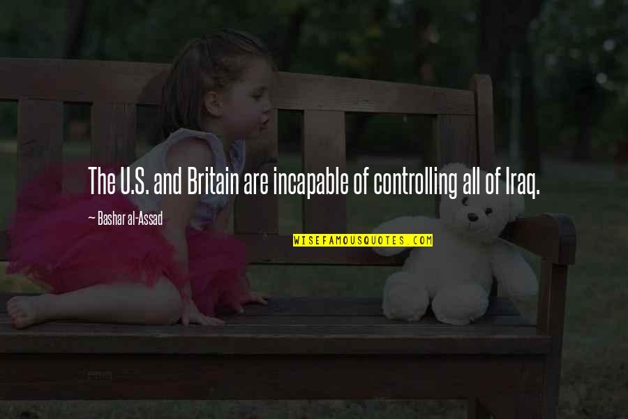 U.s Quotes By Bashar Al-Assad: The U.S. and Britain are incapable of controlling
