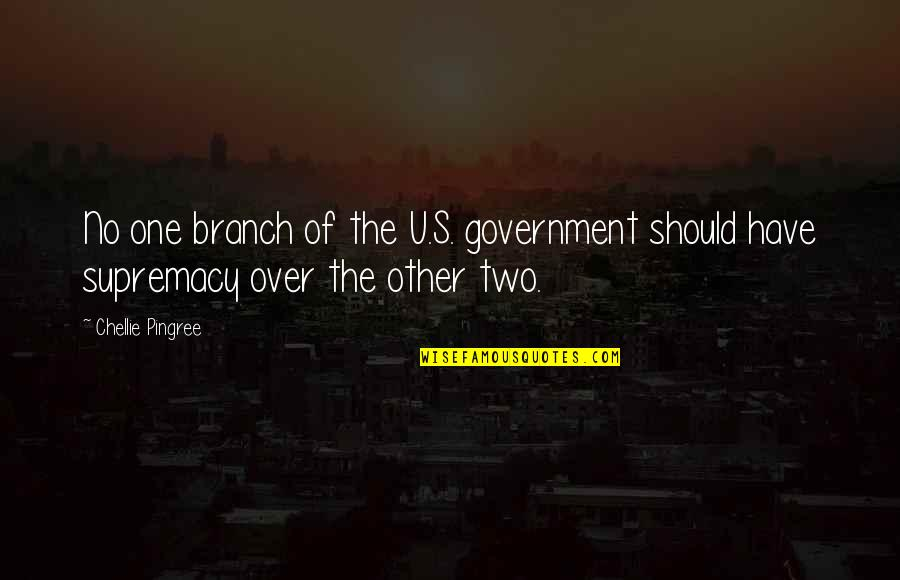 U.s Quotes By Chellie Pingree: No one branch of the U.S. government should