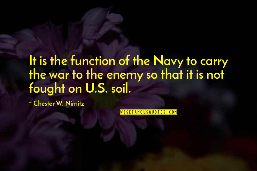 U.s Quotes By Chester W. Nimitz: It is the function of the Navy to