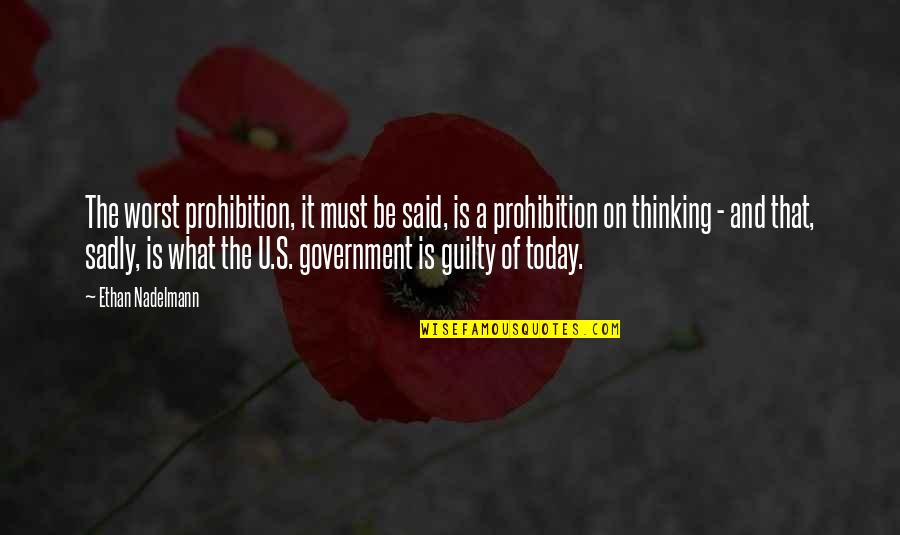 U.s Quotes By Ethan Nadelmann: The worst prohibition, it must be said, is