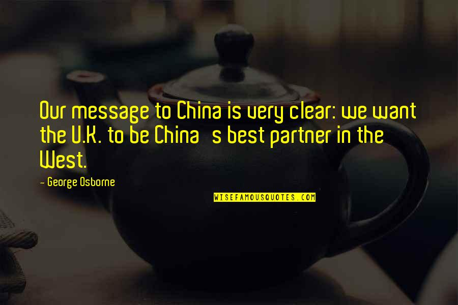 U.s Quotes By George Osborne: Our message to China is very clear: we