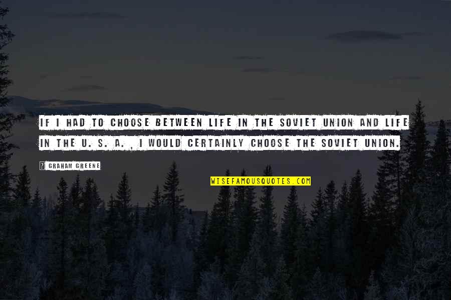U.s Quotes By Graham Greene: If I had to choose between life in