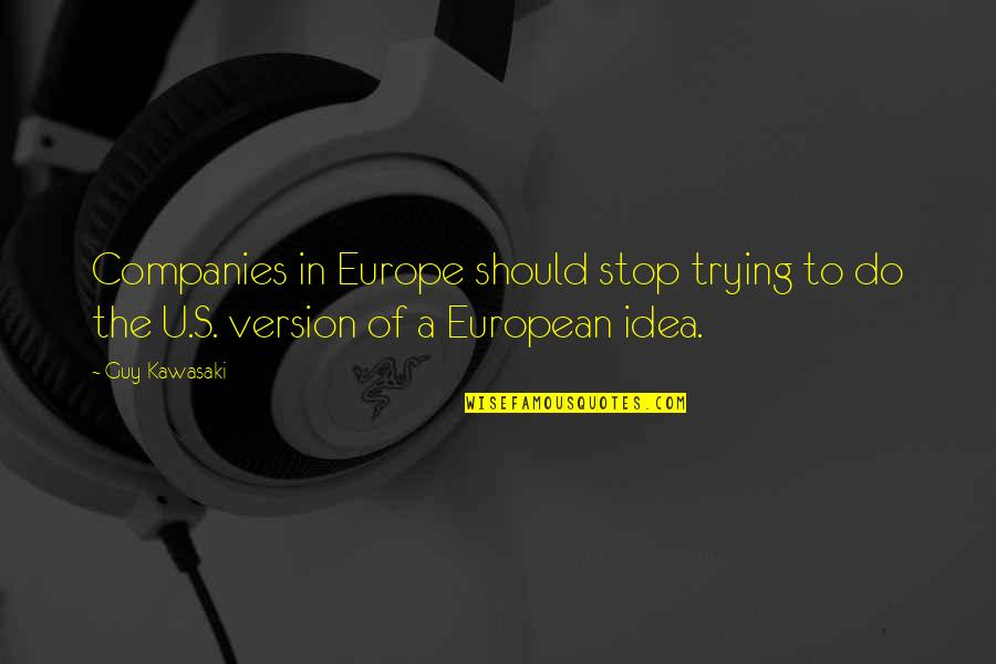 U.s Quotes By Guy Kawasaki: Companies in Europe should stop trying to do