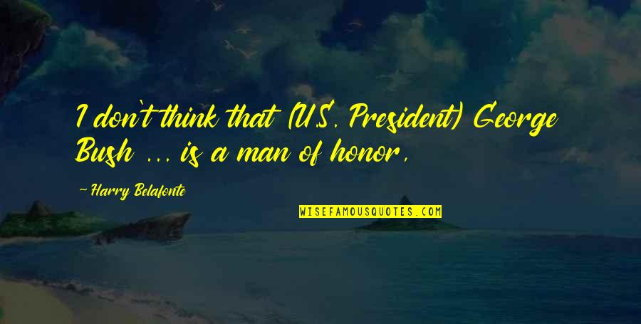 U.s Quotes By Harry Belafonte: I don't think that (U.S. President) George Bush