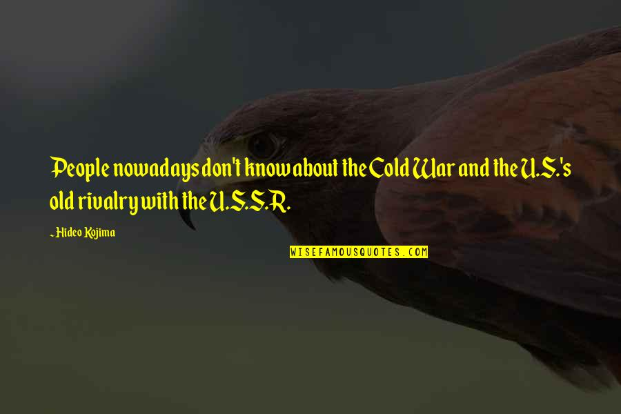 U.s Quotes By Hideo Kojima: People nowadays don't know about the Cold War