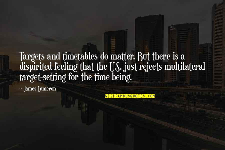 U.s Quotes By James Cameron: Targets and timetables do matter. But there is