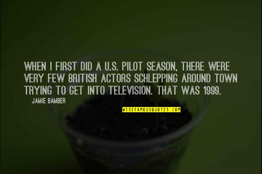 U.s Quotes By Jamie Bamber: When I first did a U.S. pilot season,