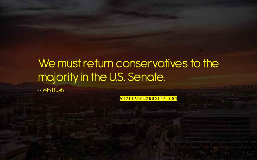 U.s Quotes By Jeb Bush: We must return conservatives to the majority in