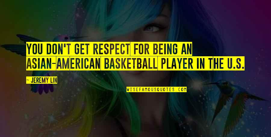 U.s Quotes By Jeremy Lin: You don't get respect for being an Asian-American