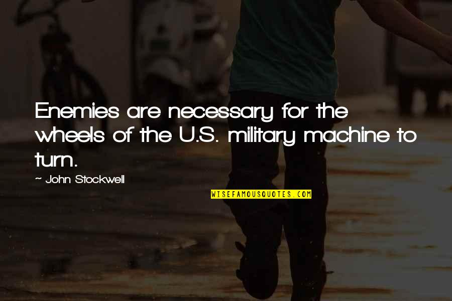 U.s Quotes By John Stockwell: Enemies are necessary for the wheels of the