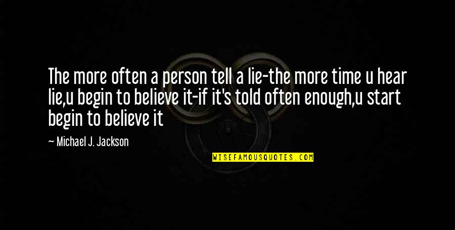 U.s Quotes By Michael J. Jackson: The more often a person tell a lie-the