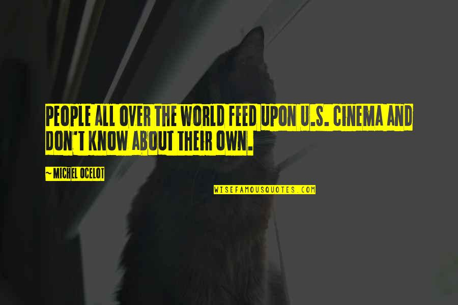 U.s Quotes By Michel Ocelot: People all over the world feed upon U.S.