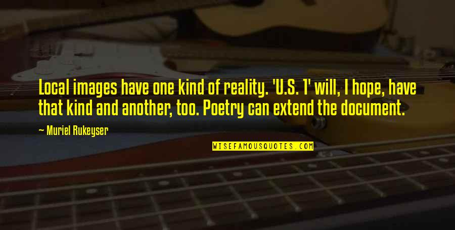 U.s Quotes By Muriel Rukeyser: Local images have one kind of reality. 'U.S.