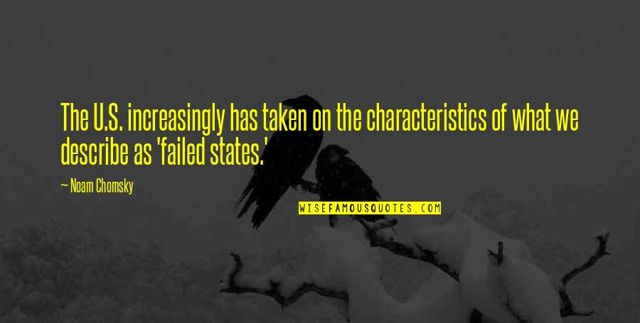 U.s Quotes By Noam Chomsky: The U.S. increasingly has taken on the characteristics