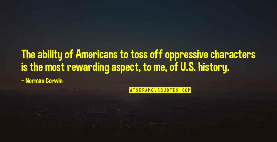 U.s Quotes By Norman Corwin: The ability of Americans to toss off oppressive