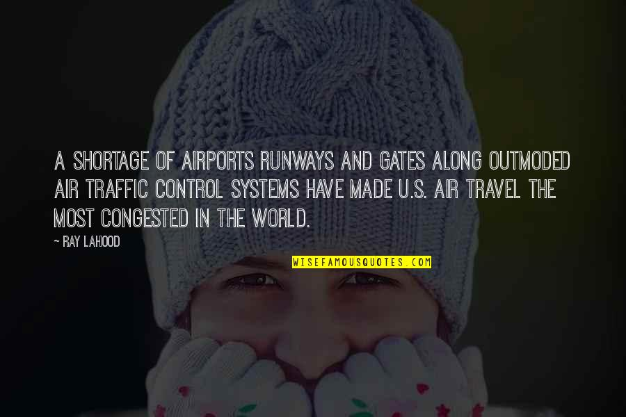 U.s Quotes By Ray LaHood: A shortage of airports runways and gates along