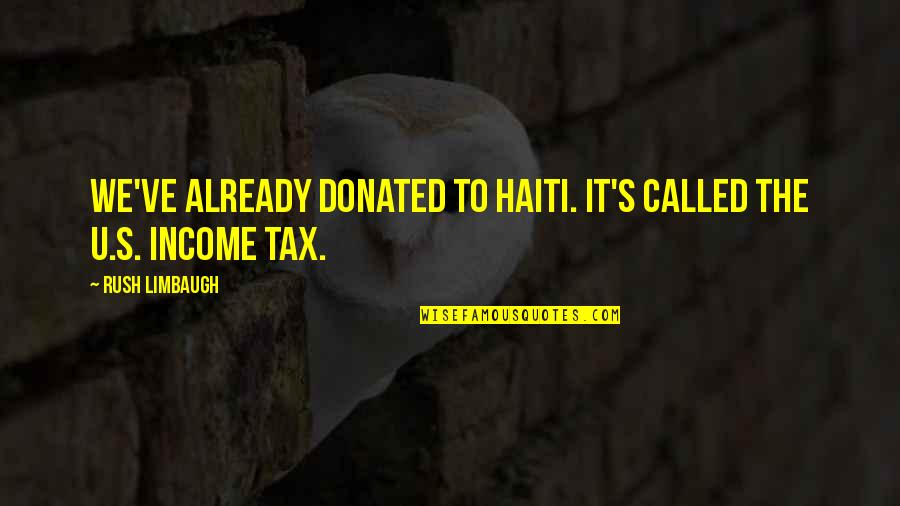 U.s Quotes By Rush Limbaugh: We've already donated to Haiti. It's called the