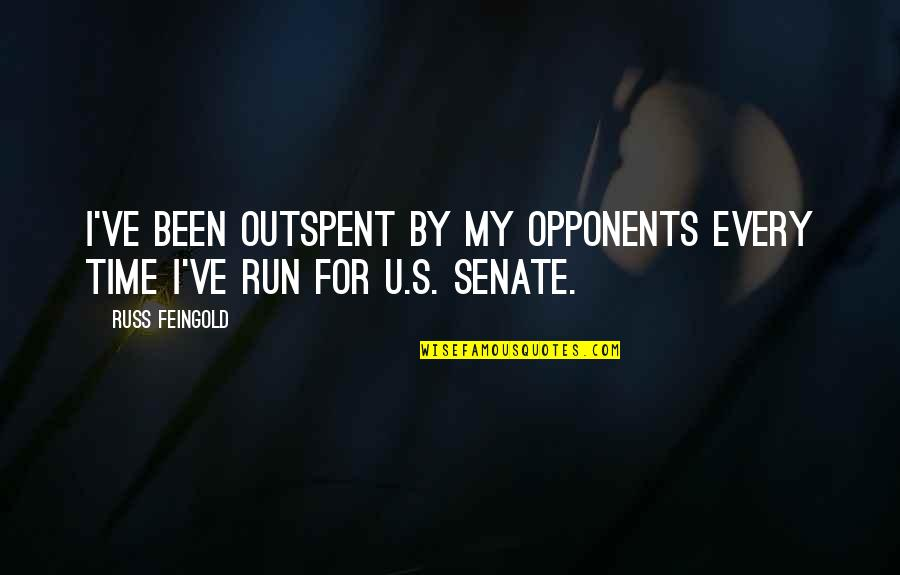 U.s Quotes By Russ Feingold: I've been outspent by my opponents every time