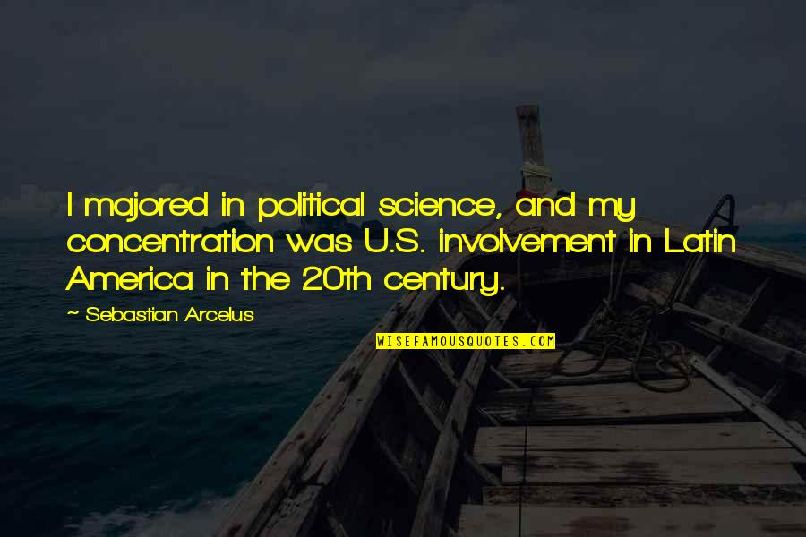 U.s Quotes By Sebastian Arcelus: I majored in political science, and my concentration